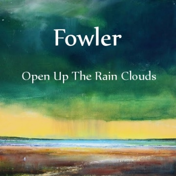 fowler-openuptherainclouds