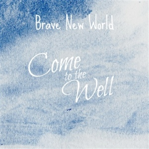 Brave New World - Come To The Well
