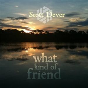 Scott Dever - What Kind of Friend