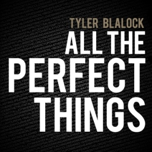 Tyler Blalock - All The Perfect Things